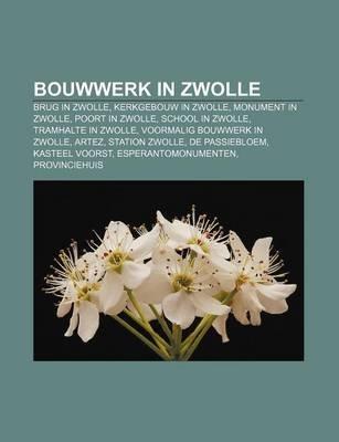 Bouwwerk in Zwolle - Brug in Zwolle, Kerkgebouw in Zwolle, Monument in Zwolle, Poort in Zwolle, School in Zwolle, Tramhalte in...