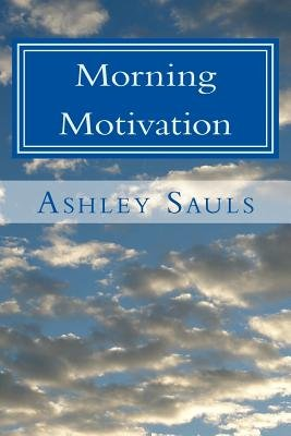Morning Motivation - 31 Daily Devotions for Everyday Life (Paperback): Ashley N. Sauls