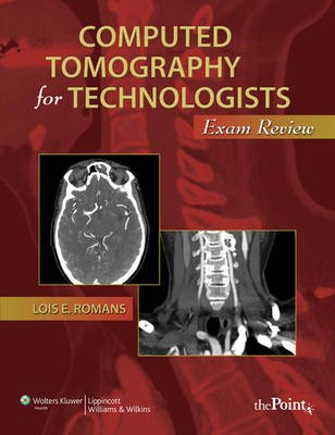 Computed Tomography for Technologists: Exam Review (Paperback): Lois Romans