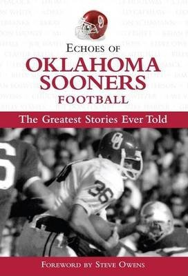 Echoes of Oklahoma Sooners Football: The Greatest Stories Ever Told (Electronic book text):