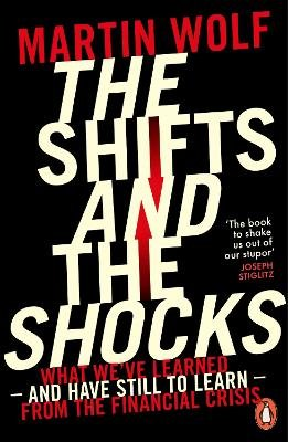The Shifts and the Shocks - What we've learned - and have still to learn - from the financial crisis (Paperback): Martin...