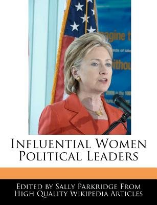 Influential Women Political Leaders (Paperback): Sally Parkridge