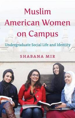 Muslim American Women on Campus - Undergraduate Social Life and Identity (Paperback): Shabana Mir