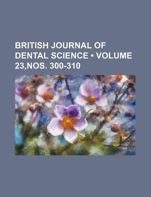 British Journal of Dental Science (Volume 23, Nos. 300-310) (Paperback): Books Group