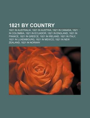 1821 by Country - 1821 in Australia, 1821 in Austria, 1821 in Canada, 1821 in Colombia, 1821 in Ecuador, 1821 in England, 1821...