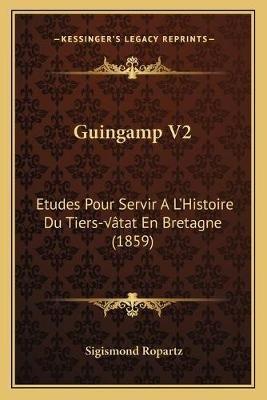 Guingamp V2 - Etudes Pour Servir A L'Histoire Du Tiers-Etat En Bretagne (1859) (French, Paperback): Sigismond Ropartz