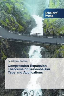 Compression-Expansion Theorems of Krasnoselskii Type and Applications (Paperback): Budi An Sorin Monel
