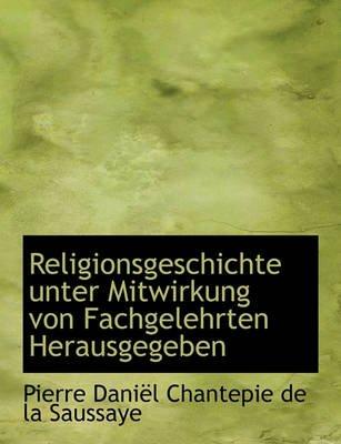 Religionsgeschichte Unter Mitwirkung Von Fachgelehrten Herausgegeben (English, German, Hardcover): Pierre Danil Chantepie De La...
