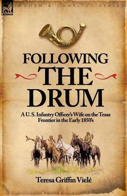 Following the Drum - A U. S. Infantry Officer's Wife on the Texas Frontier in the Early 1850's (Paperback): Teresa...