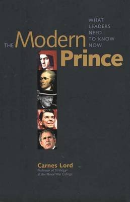 The Modern Prince - What Leaders Need to Know Now (Hardcover): Carnes Lord