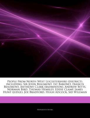Articles on People from North West Leicestershire (District), Including - Sir John Beaumont, 1st Baronet, Francis Beaumont,...