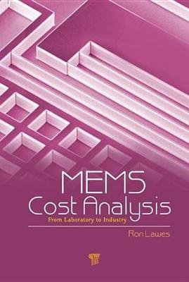 MEMS Cost Analysis - From Laboratory to Industry (Electronic book text): Ron Lawes