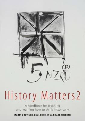History Matters 2 - A Handbook for Teaching and Learning How to Think Historically (Paperback): Martyn Davison, Paul Enright,...