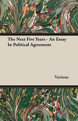 The Next Five Years - An Essay In Political Agreement (Paperback): Various