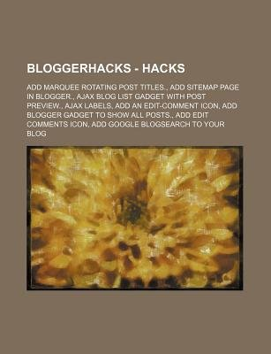 Bloggerhacks - Hacks - Add Marquee Rotating Post Titles., Add Sitemap Page in Blogger., Ajax Blog List Gadget with Post...