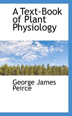 A Text-Book of Plant Physiology (Hardcover): George James Peirce
