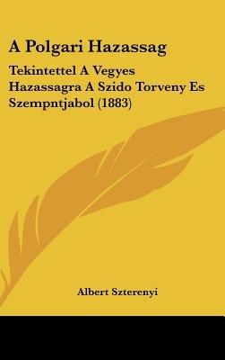 A Polgari Hazassag - Tekintettel a Vegyes Hazassagra a Szido Torveny Es Szempntjabol (1883) (English, Hebrew, Hungarian,...