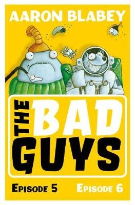 The Bad Guys: Episode 5&6 (Paperback): Aaron Blabey
