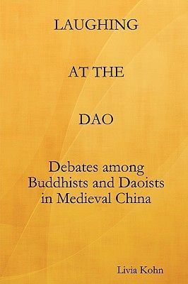 Laughing at the Dao - Debates among Buddhists and Daoists in Medieval China (Paperback, Annotated Ed): Livia Kohn