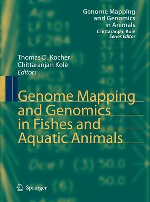 Genome Mapping and Genomics in Fishes and Aquatic Animals (Paperback, Softcover reprint of hardcover 1st ed. 2008): Thomas D....