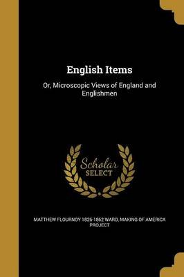 English Items - Or, Microscopic Views of England and Englishmen (Paperback): Matthew Flournoy 1826-1862 Ward