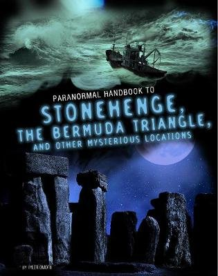 Handbook to Stonehenge, the Bermuda Triangle, and Other Mysterious Locations (Paperback): Tyler Omoth