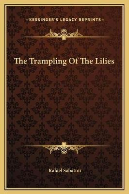 The Trampling of the Lilies (Hardcover): Rafael Sabatini