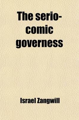 The Serio-Comic Governess (Paperback): Israel Zangwill