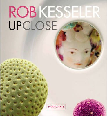 Rob Kesseler - Up Close (Hardcover): Sarah Roberts