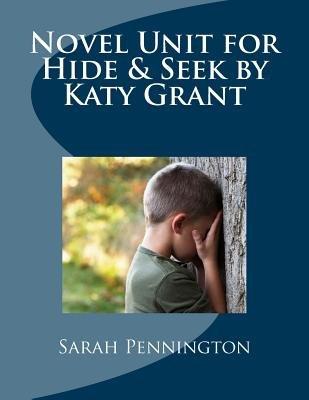 Novel Unit for Hide & Seek by Katy Grant (Paperback): Sarah Pennington