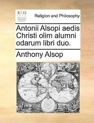 Antonii Alsopi Aedis Christi Olim Alumni Odarum Libri Duo. (Latin, Paperback): Anthony Alsop