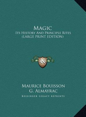 Magic - Its History and Principle Rites (Large Print Edition) (Large print, Hardcover, large type edition): Maurice Bouisson