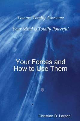 Your Forces and How to Use Them (Paperback): Christian D. Larson