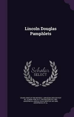 Lincoln Douglas Pamphlets (Hardcover): Frederick T. 1817-1885 Frelinghuysen, Isaac Newton Arnold