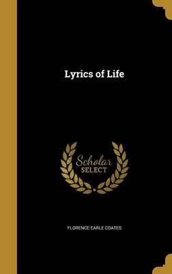 Lyrics of Life (Hardcover): Florence Earle Coates