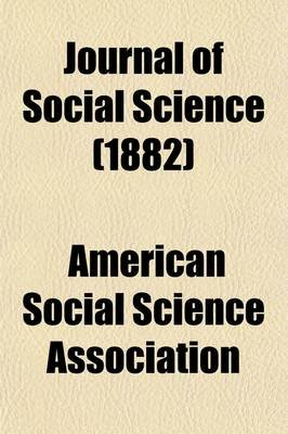 Journal of Social Science (Volume 16-20); Containing the Proceedings of the American Association (Paperback): American Social...