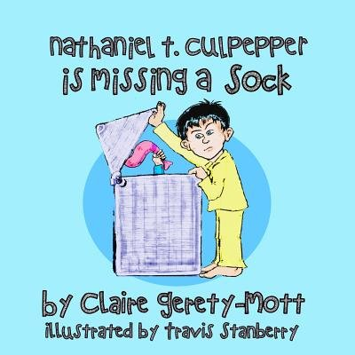 Nathaniel T. Culpepper Is Missing a Sock (Paperback): Claire Gerety-Mott