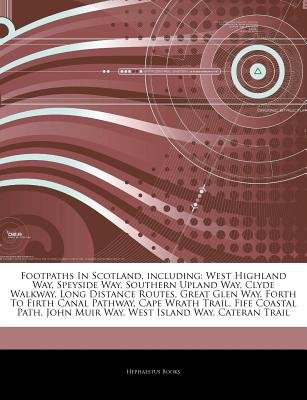 Articles on Footpaths in Scotland, Including - West Highland Way, Speyside Way, Southern Upland Way, Clyde Walkway, Long...