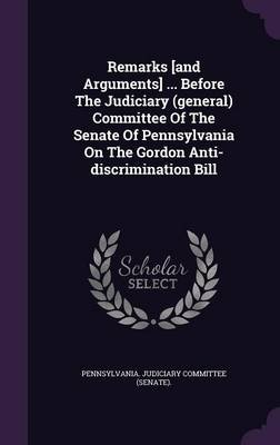 Remarks [And Arguments] ... Before the Judiciary (General) Committee of the Senate of Pennsylvania on the Gordon...