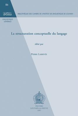 La Structuration Conceptuelle Du Langage (French, Paperback): Pierre Larrivee