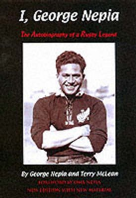 I, George Nepia - The Autobiography of a Rugby Legend (Hardcover, New edition): George Nepia, Terry McLean