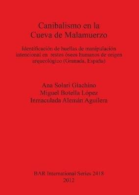Canibalismo en la Cueva de Malamuerzo - Identificacion de huellas de manipulacion intencional en  restos oseos humanos de...