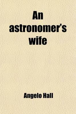 An Astronomer's Wife; The Biography of Angeline Hall (Paperback): Angelo Hall