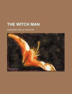 The Witch Man (Paperback): Margaret Belle Houston