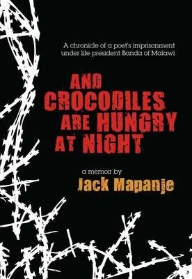 And Crocodiles Are Hungry At Night (Paperback): Jack Mapanje
