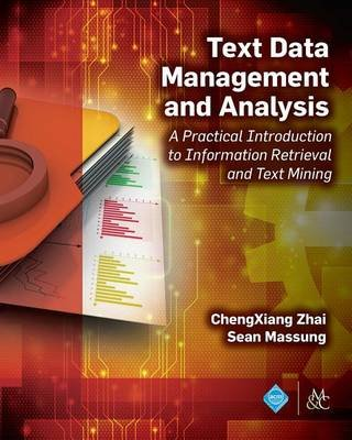 Text Data Management and Analysis - A Practical Introduction to Information Retrieval and Text Mining (Electronic book text):...