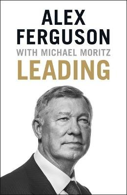 Leading - Lessons in leadership from the legendary Manchester United manager (Hardcover): Alex Ferguson