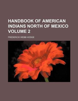 Handbook of American Indians North of Mexico Volume 2 (Paperback): Frederick Webb Hodge
