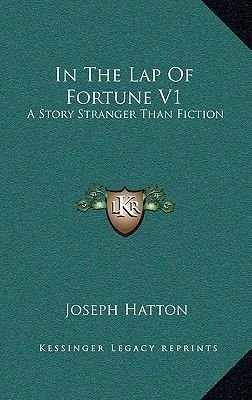 In the Lap of Fortune V1 - A Story Stranger Than Fiction (Hardcover): Joseph Hatton