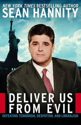 Deliver Us from Evil - Defeating Terrorism, Despotism, and Liberalism (Electronic book text): Sean Hannity